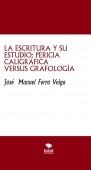 LA ESCRITURA Y SU ESTUDIO: PERICIA CALIGRÁFICA VERSUS GRAFOLOGÍA