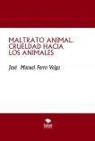 MALTRATO ANIMAL. CRUELDAD HACIA LOS ANIMALES