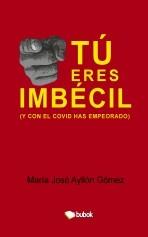 Libro Tú eres imbécil (y con el covid has empeorado), autor María José Ayllón Gómez