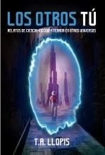 Libro LOS OTROS TÚ: Relatos de ciencia-ficción y terror en otros universos, autor Toni Andreu Llopis