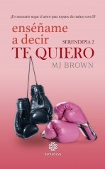 Libro Enséñame a decir te quiero - Serendipia 2, autor MJBrown