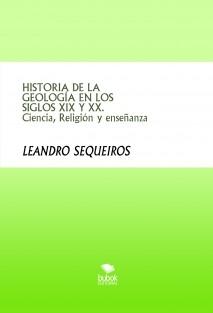 HISTORIA DE LA GEOLOGÍA EN LOS SIGLOS XIX Y XX. Ciencia, Religión y enseñanza