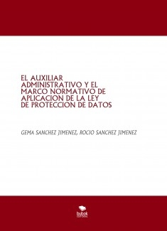 EL AUXILIAR ADMINISTRATIVO Y EL MARCO NORMATIVO DE APLICACION DE LA LEY DE PROTECCION DE DATOS