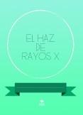 EL HAZ DE RAYOS X