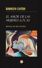 Libro El amor de las mujeres locas, autor Rodolfo A. Castro Vergara