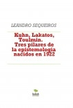 Kuhn, Lakatos, Toulmin. Tres pilares de la epistemología nacidos en 1922