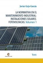 Libro LA NORMATIVA EN EL MANTENIMIENTO INDUSTRIAL: INSTALACIONES SOLARES FOTOVOLTAICAS Volumen 1, autor Javier Gejo García
