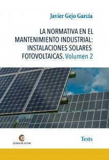 LA NORMATIVA EN EL MANTENIMIENTO INDUSTRIAL: INSTALACIONES SOLARES FOTOVOLTAICAS. Volumen 2