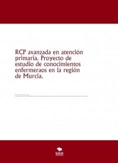 RCP avanzada en atención primaria. Proyecto de estudio de conocimientos enfermeraos en la región de Murcia.
