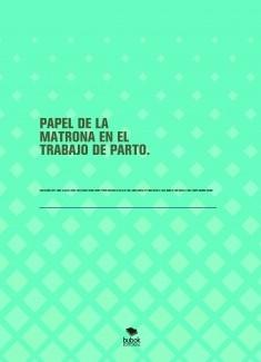 PAPEL DE LA MATRONA EN EL TRABAJO DE PARTO.