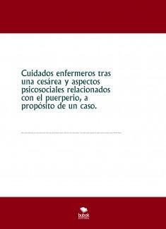 Cuidados enfermeros tras una cesárea y aspectos psicosociales relacionados con el puerperio, a propósito de un caso.