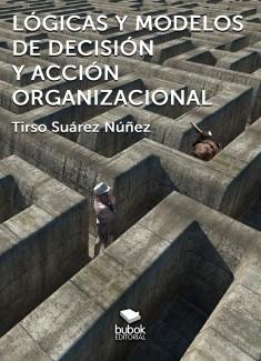 Lógicas y modelos de decisión y acción organizacional