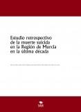 Estudio retrospectivo de la muerte suicida  en la Región de Murcia en la última década