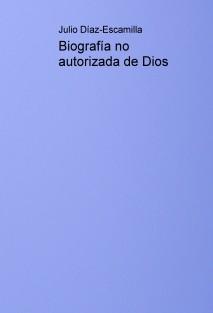 Biografía no autorizada de Dios