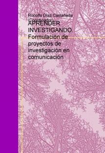 APRENDER INVESTIGANDO. Formulación de proyectos de investigación en comunicación