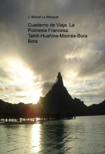 Cuaderno de Viaje. La Polinesia Francesa. Tahití-Huahine-Moorea-Bora Bora