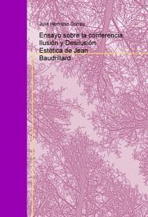 Ensayo sobre la conferencia: Ilusión y Desilusión Estética de Jean Baudrillard