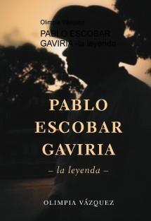 PABLO ESCOBAR GAVIRIA -la leyenda-