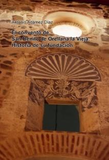 El convento de San Benito de Orellana la Vieja. Historia de su fundación