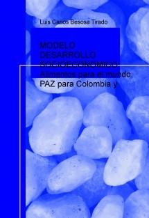 MODELO DESARROLLO SOCIOECONOMICO Alimentos para el mundo, PAZ para Colombia y