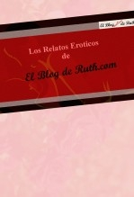 Los Relatos Eroticos de El Blog de Ruth.com