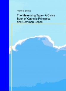 The Measuring Tape - A Civics Book of Catholic Principles and Common Sense