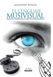 El Lenguaje Musivisual, semiótica y estética de la música cinematográfica