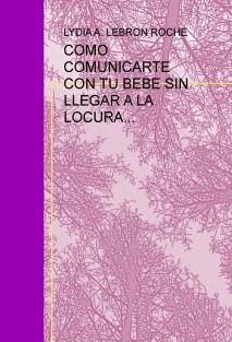 COMO COMUNICARTE CON TU BEBE SIN LLEGAR A LA LOCURA...