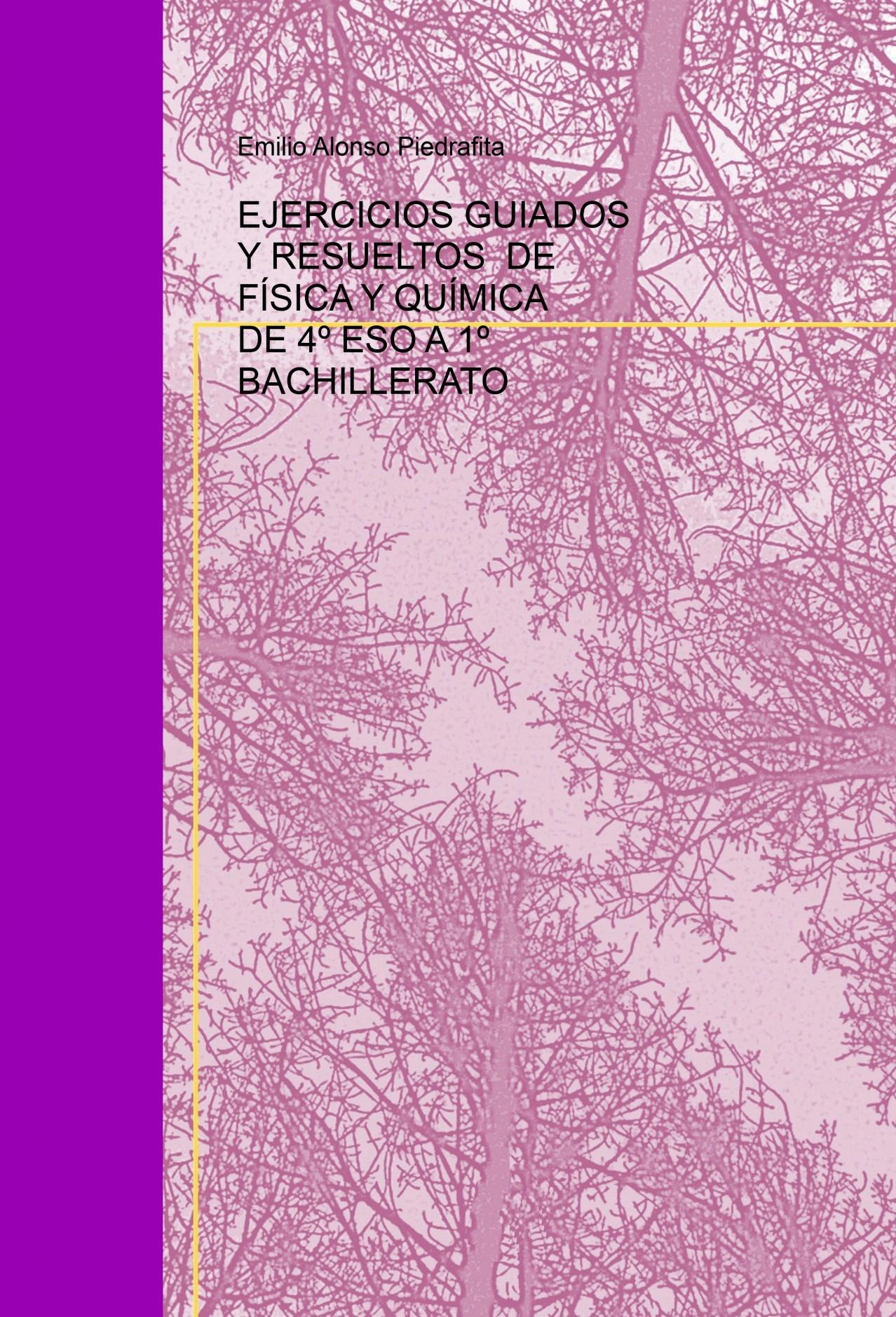 EJERCICIOS GUIADOS Y RESUELTOS DE FÍSICA Y QUÍMICA DE 4º ESO A 1º  BACHILLERATO