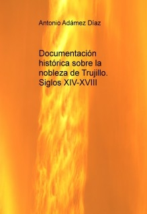 Documentación histórica sobre la nobleza de Trujillo. Siglos XIV-XVIII