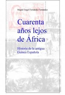 Cuarenta años lejos de África, historia de la antigua Guinea Española