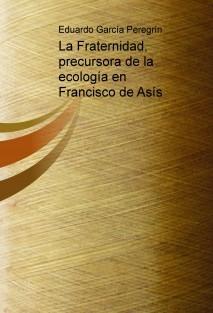 LA FRATERNIDAD, PRECURSORA DE LA ECOLOGÍA EN FRANCISCO DE ASÍS