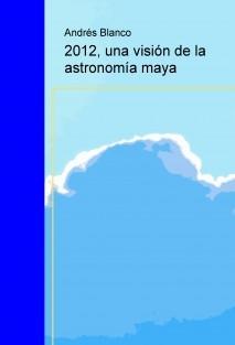 2012, una visión de la astronomía maya