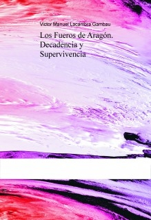 Los Fueros de Aragón. Decadencia y Supervivencia
