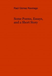 Some Poems, Essays, and a Short Story