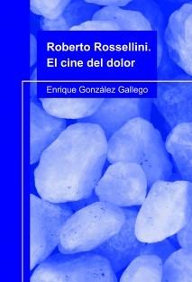 Roberto Rossellini. El cine del dolor