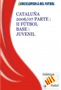 CATALUÑA 2006/07 PARTE : II FÚTBOL BASE : JUVENIL
