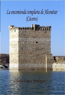La encomienda templaria de Alconétar (Cáceres)