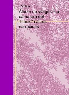 """Àlbum de viatges:""""La camarera del Titánic"""" i altres narracions"""