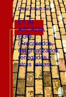 ET IN ARCADIA EGO (Fracasados, estigmatizados, renegados y otras raleas).