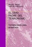EL ODIO, PADRE DEL TERRORISMO. Comprenderlo para erradicarlo.