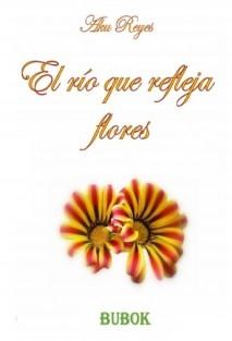 """""""El Río Que Refleja Flores"""""""