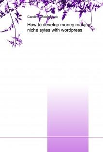 How to develop money making niche sytes with wordpress