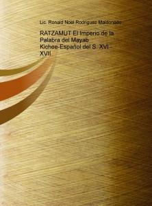 RATZAMUT El Imperio de la Palabra del Mayab Kichee-Español del S. XVI - XVII