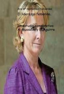 El liderazgo femenino. Un estudio comparativo: A. Mussolini y E. Aguirre