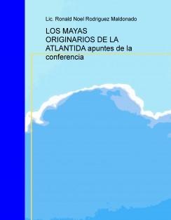 LOS MAYAS ORIGINARIOS DE LA ATLANTIDA apuntes de la conferencia