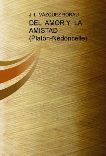 DEL AMOR Y LA AMISTAD (Platón-Nédoncelle)