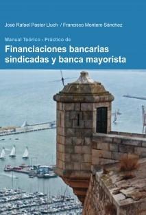MANUAL TEORICO PRACTICO DE FINANCIACIONES BANCARIAS SINDICADAS Y BANCA MAYORISTA