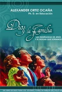 Dios y la Familia. Las enseñanzas de Jesúsy el hogar que soñamos