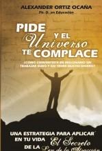 Libro Pide y el universo te complace ¿Cómo convertirte en millonario sin trabajar duro y sin tener mucho dinero?, autor Alexander Ortiz Ocaña